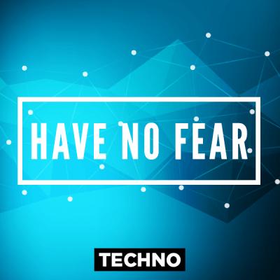 Techno - Have no Fear